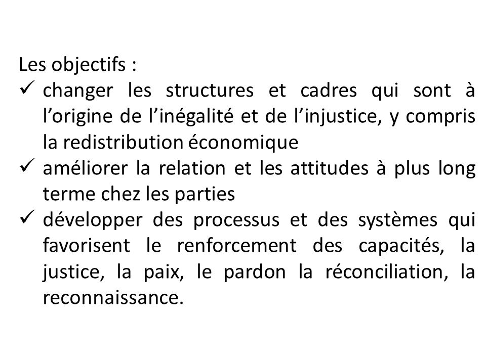 Les objectifs : changer les structures et cadres qui sont à l'origine de l'inégalité et de l'injustice, y compris la redistribution économique.