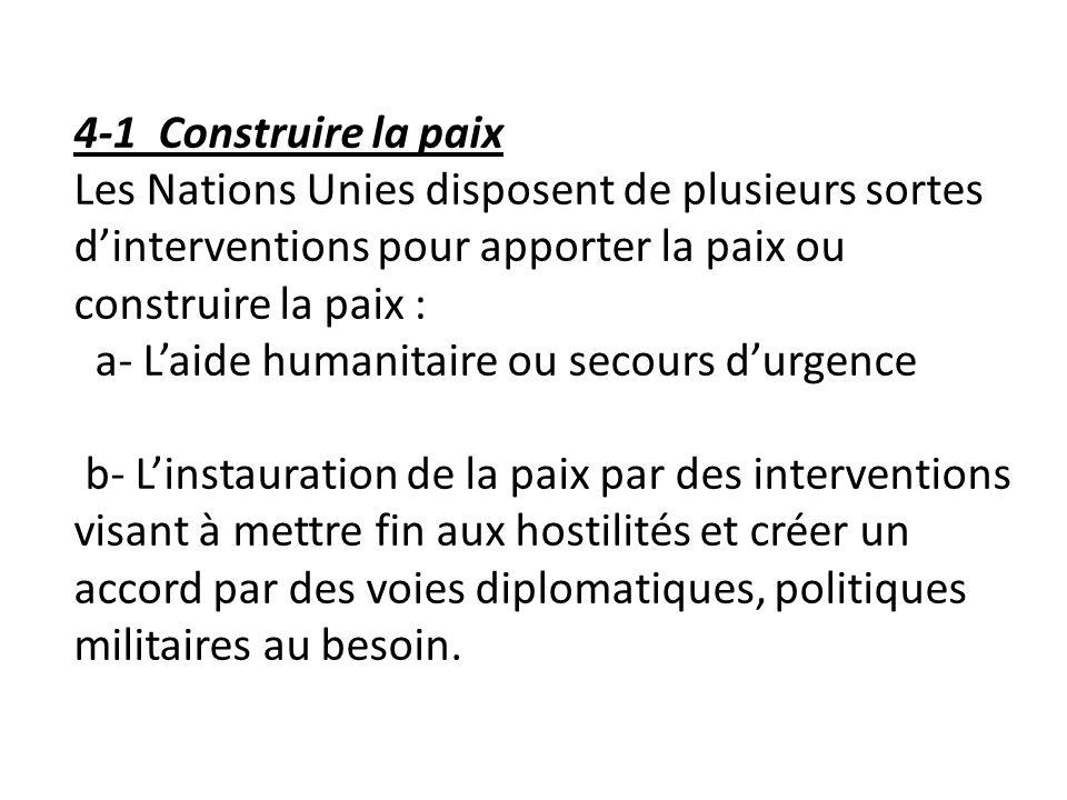 4-1 Construire la paix Les Nations Unies disposent de plusieurs sortes d'interventions pour apporter la paix ou construire la paix :