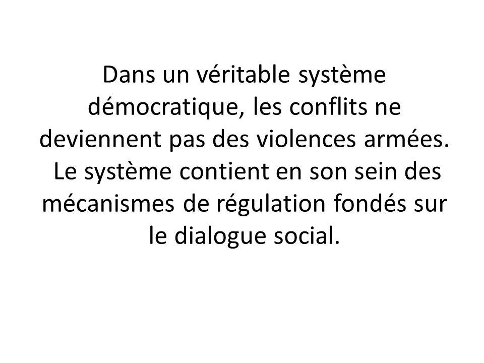 Dans un véritable système démocratique, les conflits ne deviennent pas des violences armées.