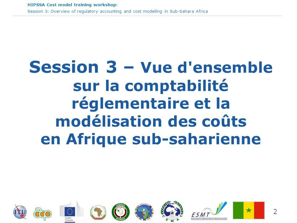Session 3 – Vue d ensemble sur la comptabilité réglementaire et la modélisation des coûts en Afrique sub-saharienne