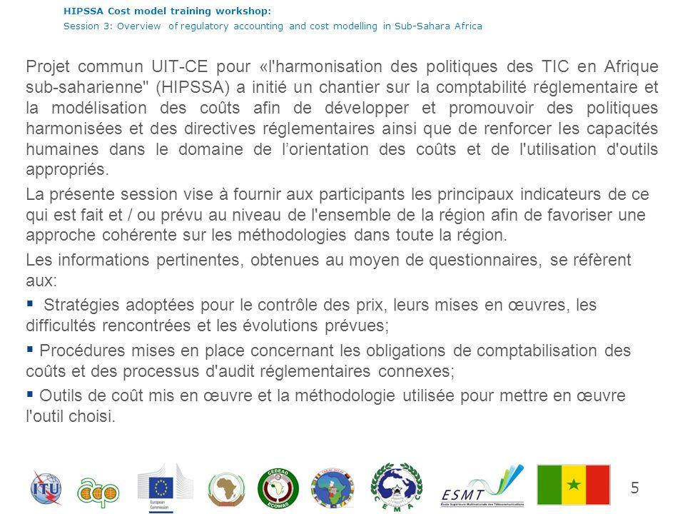 Projet commun UIT-CE pour «l harmonisation des politiques des TIC en Afrique sub-saharienne (HIPSSA) a initié un chantier sur la comptabilité réglementaire et la modélisation des coûts afin de développer et promouvoir des politiques harmonisées et des directives réglementaires ainsi que de renforcer les capacités humaines dans le domaine de l'orientation des coûts et de l utilisation d outils appropriés.