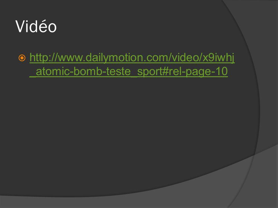Vidéo http://www.dailymotion.com/video/x9iwhj_atomic-bomb-teste_sport#rel-page-10