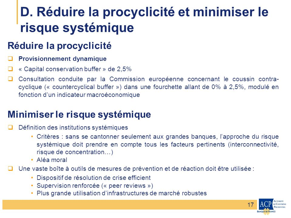 D. Réduire la procyclicité et minimiser le risque systémique