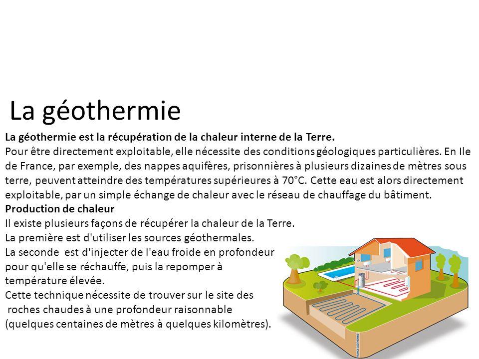 La géothermie La géothermie est la récupération de la chaleur interne de la Terre.