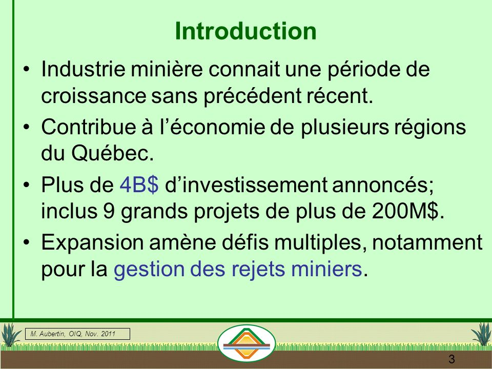 Introduction Industrie minière connait une période de croissance sans précédent récent. Contribue à l'économie de plusieurs régions du Québec.