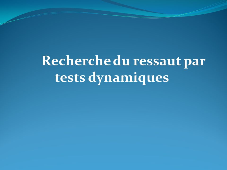 Recherche du ressaut par tests dynamiques