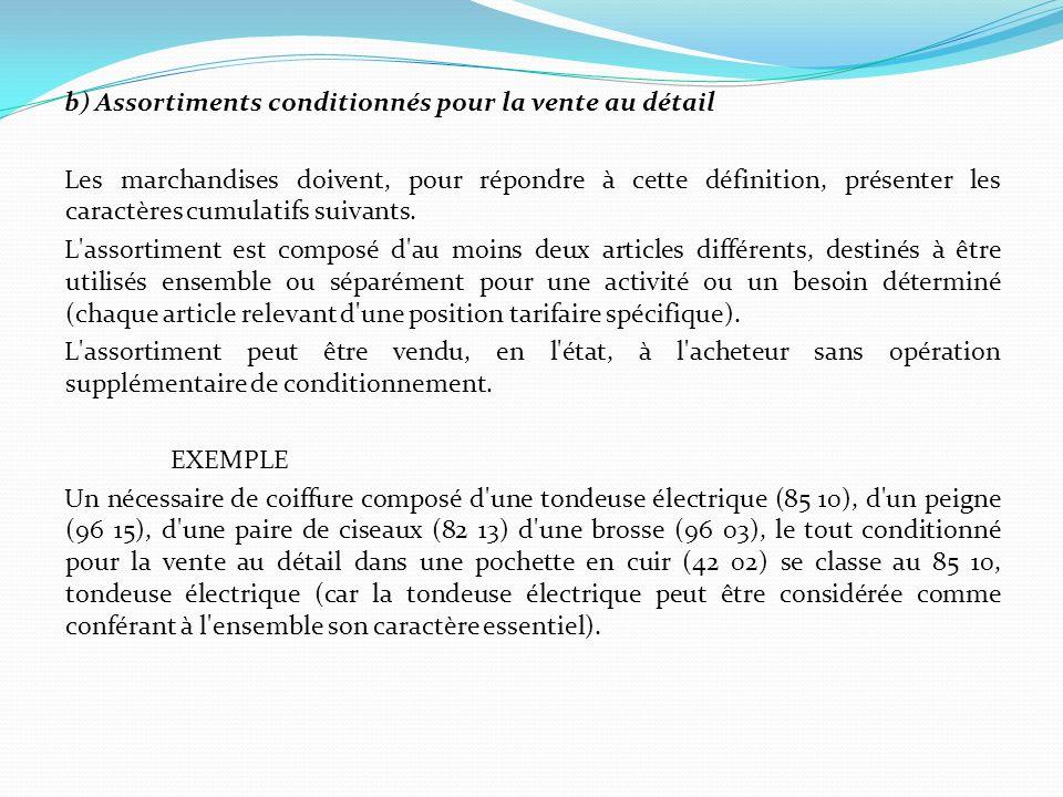 b) Assortiments conditionnés pour la vente au détail Les marchandises doivent, pour répondre à cette définition, présenter les caractères cumulatifs suivants.