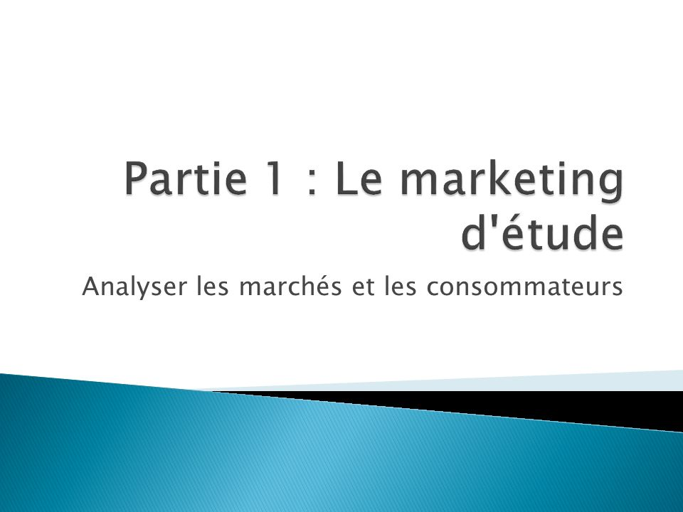 Partie 1 : Le marketing d étude
