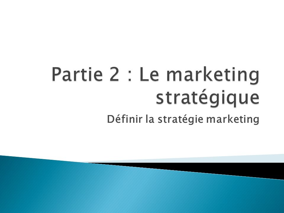 Partie 2 : Le marketing stratégique