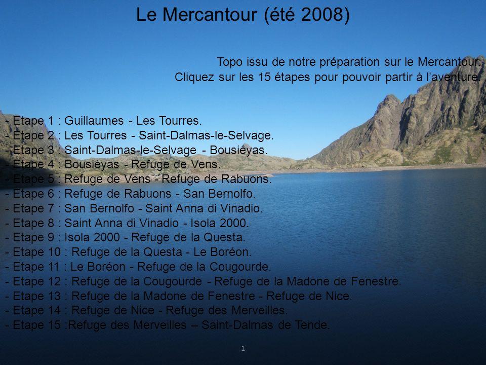 . Le Mercantour (été 2008) Topo issu de notre préparation sur le Mercantour. Cliquez sur les 15 étapes pour pouvoir partir à l'aventure.