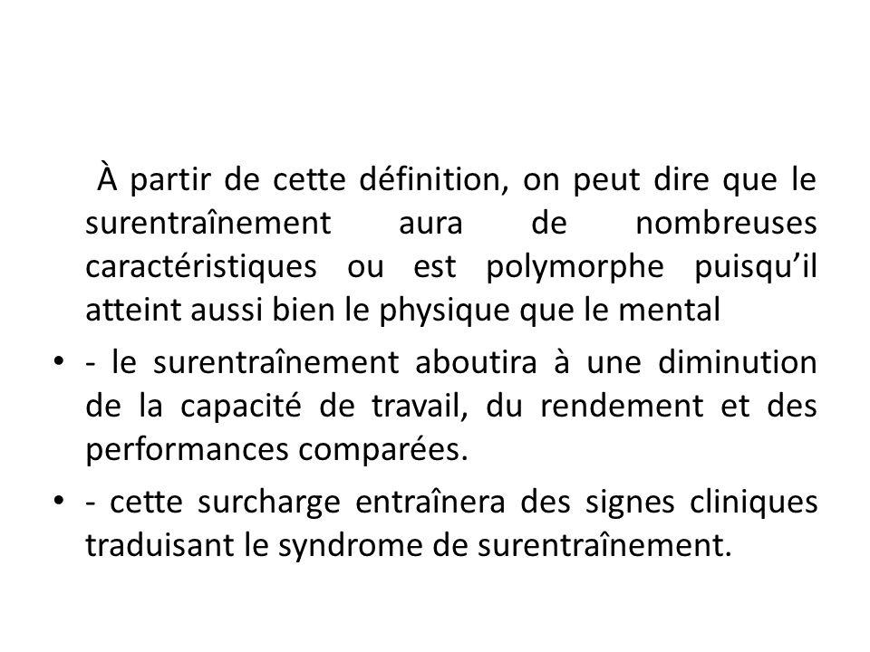 À partir de cette définition, on peut dire que le surentraînement aura de nombreuses caractéristiques ou est polymorphe puisqu'il atteint aussi bien le physique que le mental