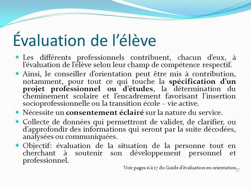 Évaluation de l'élève Les différents professionnels contribuent, chacun d'eux, à l'évaluation de l'élève selon leur champ de compétence respectif.