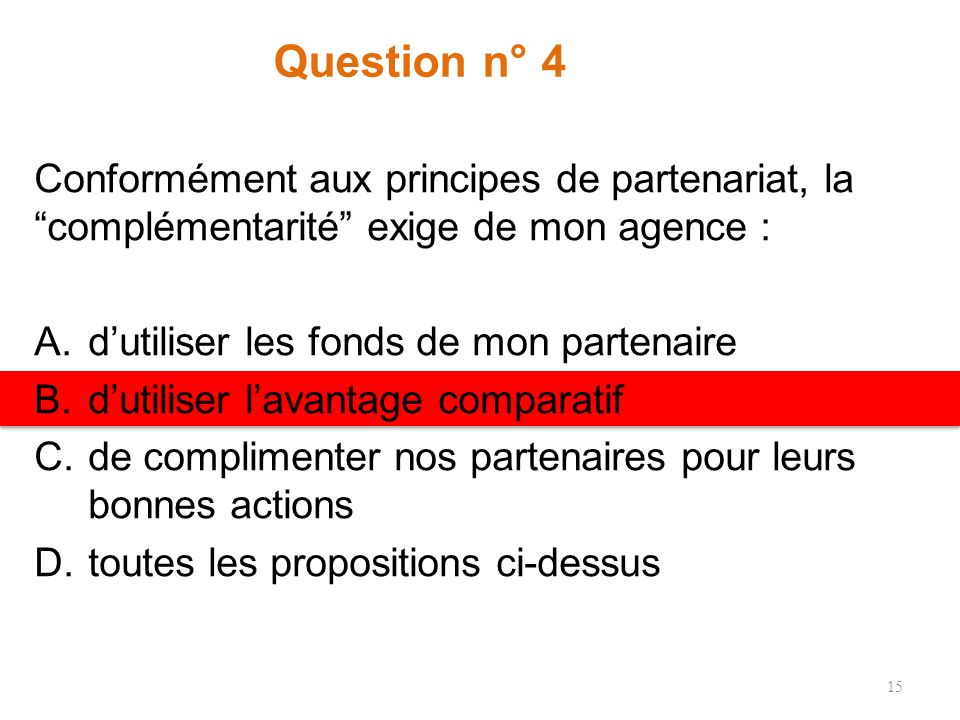 Question n° 4 Conformément aux principes de partenariat, la complémentarité exige de mon agence :