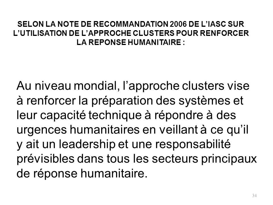 SELON LA NOTE DE RECOMMANDATION 2006 DE L'IASC SUR L'UTILISATION DE L'APPROCHE CLUSTERS POUR RENFORCER LA REPONSE HUMANITAIRE :