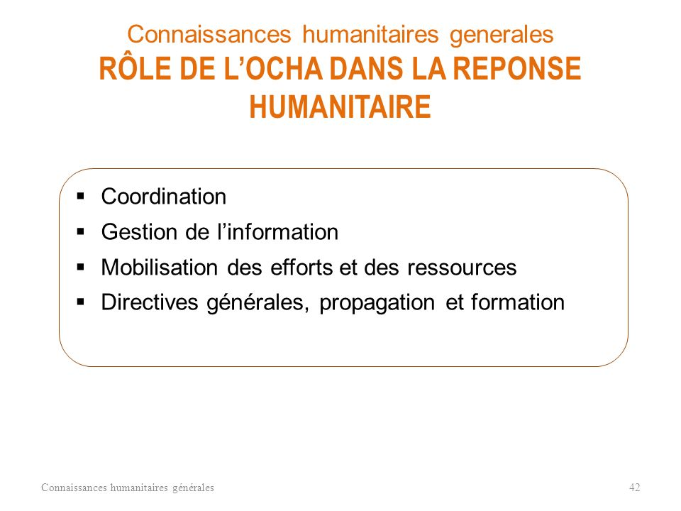 Connaissances humanitaires generales RÔLE DE L'OCHA DANS LA REPONSE HUMANITAIRE