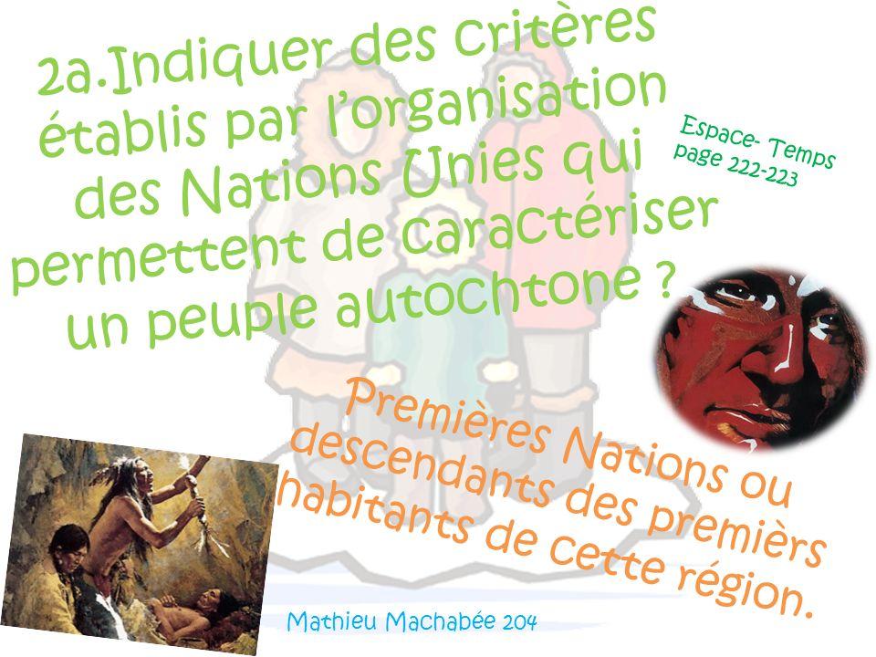 2a.Indiquer des critères établis par l'organisation des Nations Unies qui permettent de caractériser un peuple autochtone