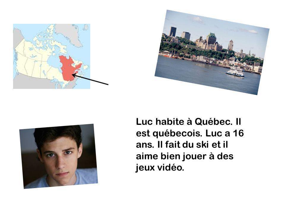 Luc habite à Québec. Il est québecois. Luc a 16 ans