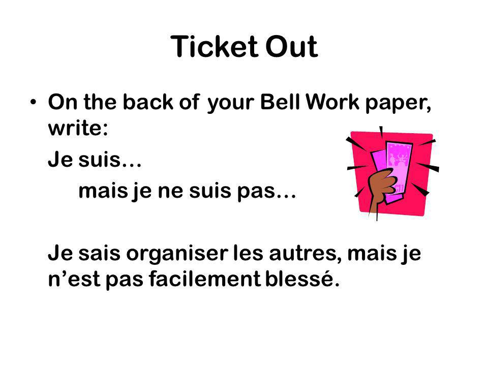 Ticket Out On the back of your Bell Work paper, write: Je suis…
