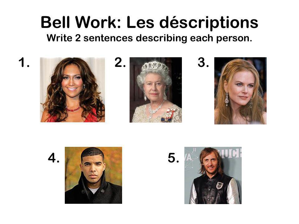 Bell Work: Les déscriptions Write 2 sentences describing each person.