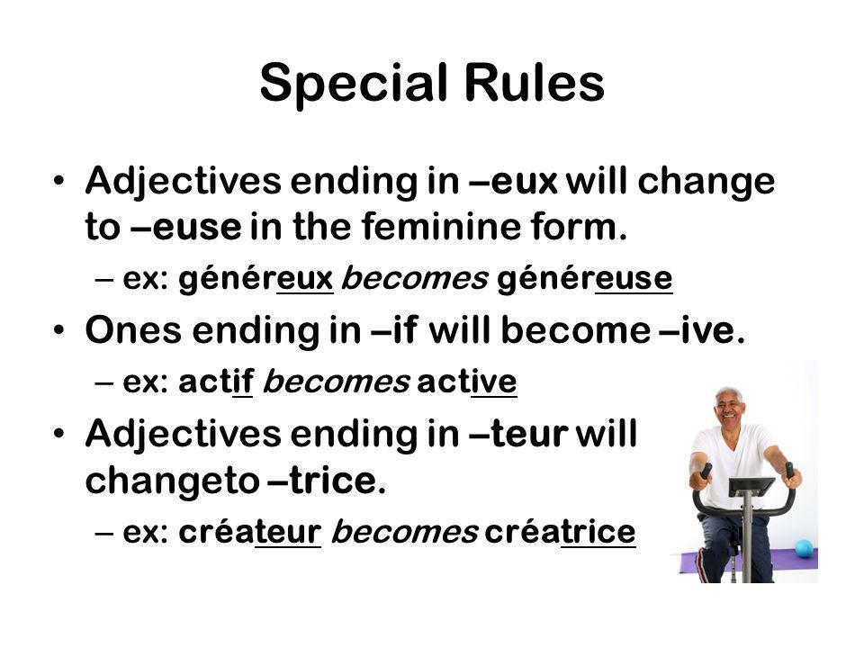 Special Rules Adjectives ending in –eux will change to –euse in the feminine form. ex: généreux becomes généreuse.
