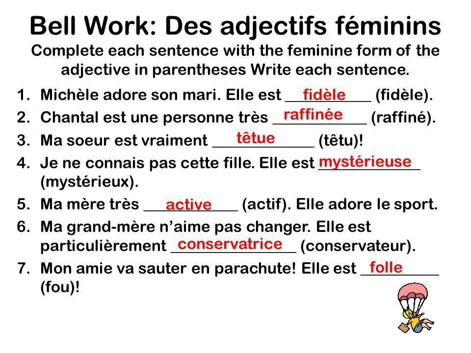 Bell Work: Des adjectifs féminins Complete each sentence with the feminine form of the adjective in parentheses Write each sentence.
