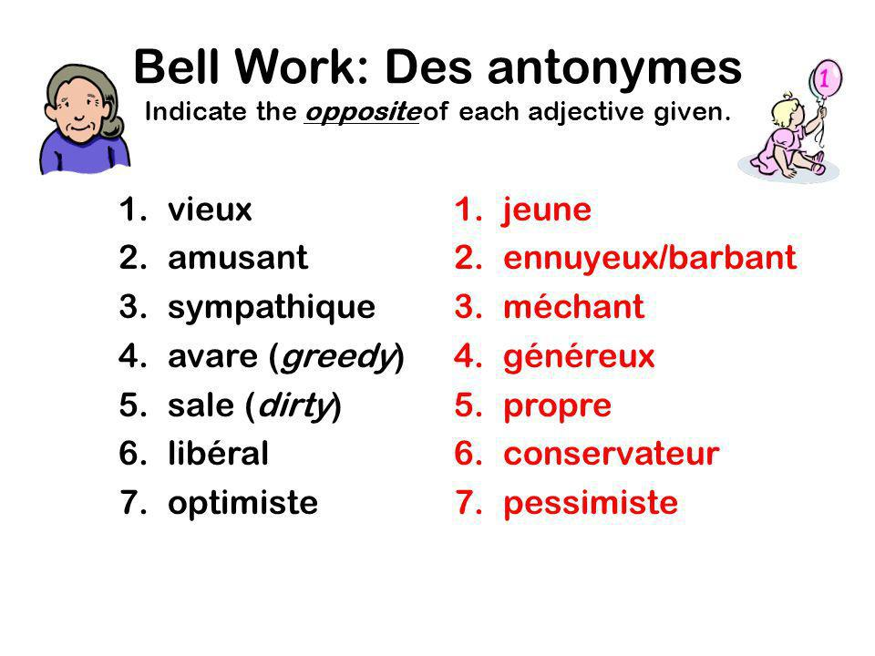 Bell Work: Des antonymes Indicate the opposite of each adjective given.