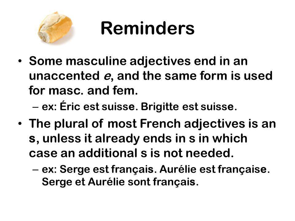 Reminders Some masculine adjectives end in an unaccented e, and the same form is used for masc. and fem.