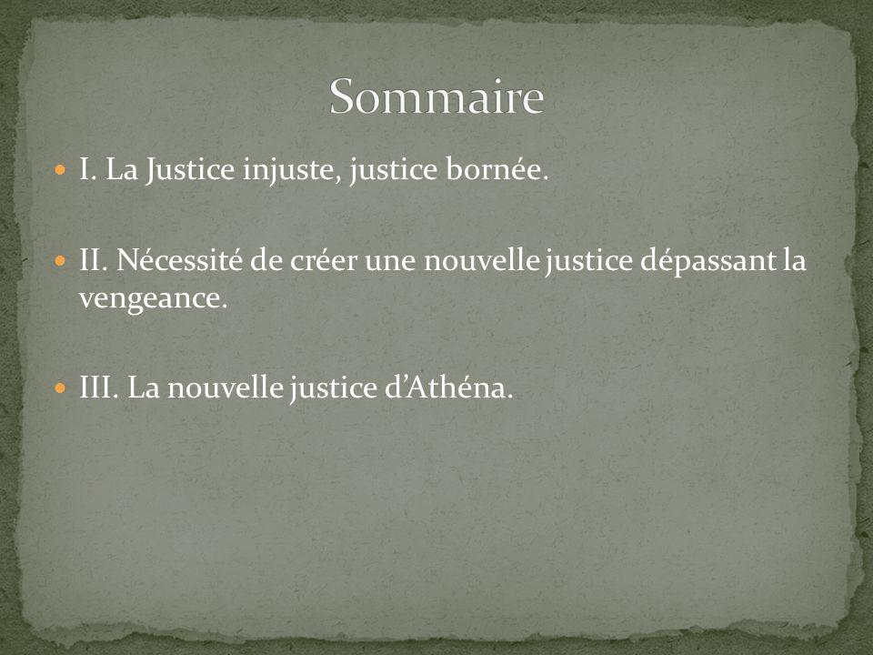 Sommaire I. La Justice injuste, justice bornée.