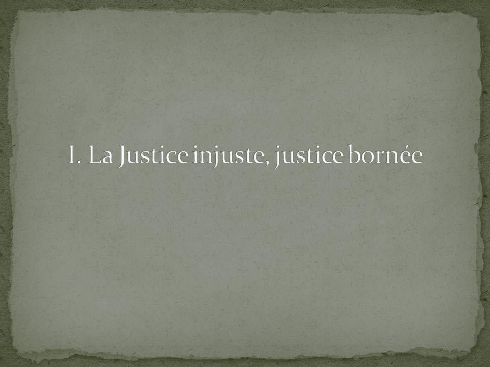 I. La Justice injuste, justice bornée
