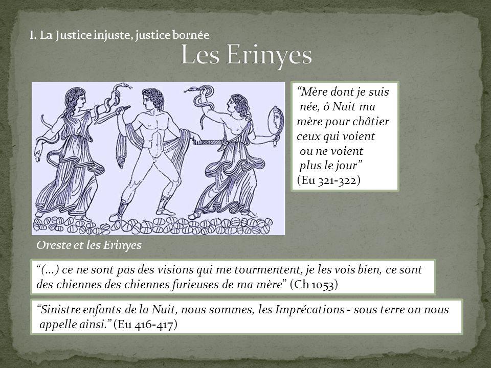 Les Erinyes I. La Justice injuste, justice bornée Mère dont je suis