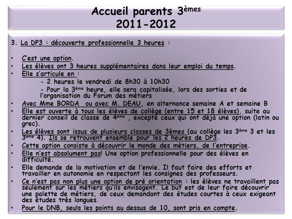 Accueil parents 3èmes 2011-2012 3. La DP3 : découverte professionnelle 3 heures : C'est une option.