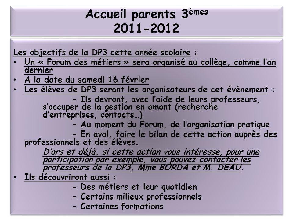 Accueil parents 3èmes 2011-2012 Les objectifs de la DP3 cette année scolaire :