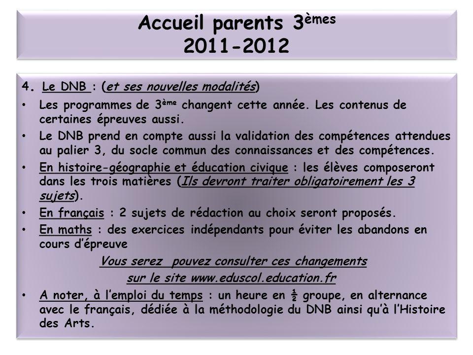 Accueil parents 3èmes 2011-2012 4. Le DNB : (et ses nouvelles modalités)