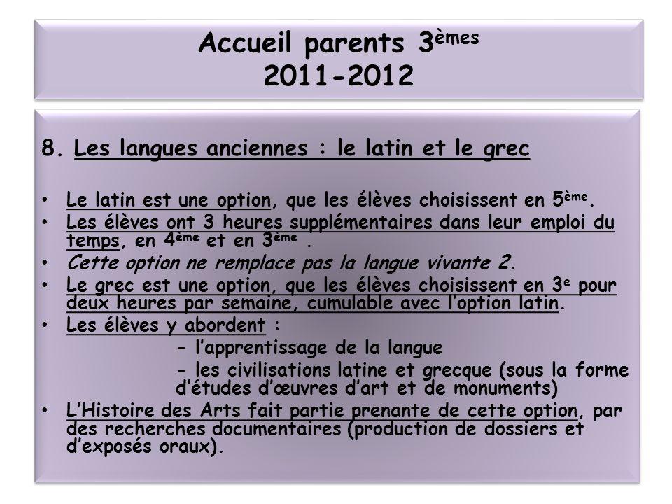 Accueil parents 3èmes 2011-2012 8. Les langues anciennes : le latin et le grec. Le latin est une option, que les élèves choisissent en 5ème.