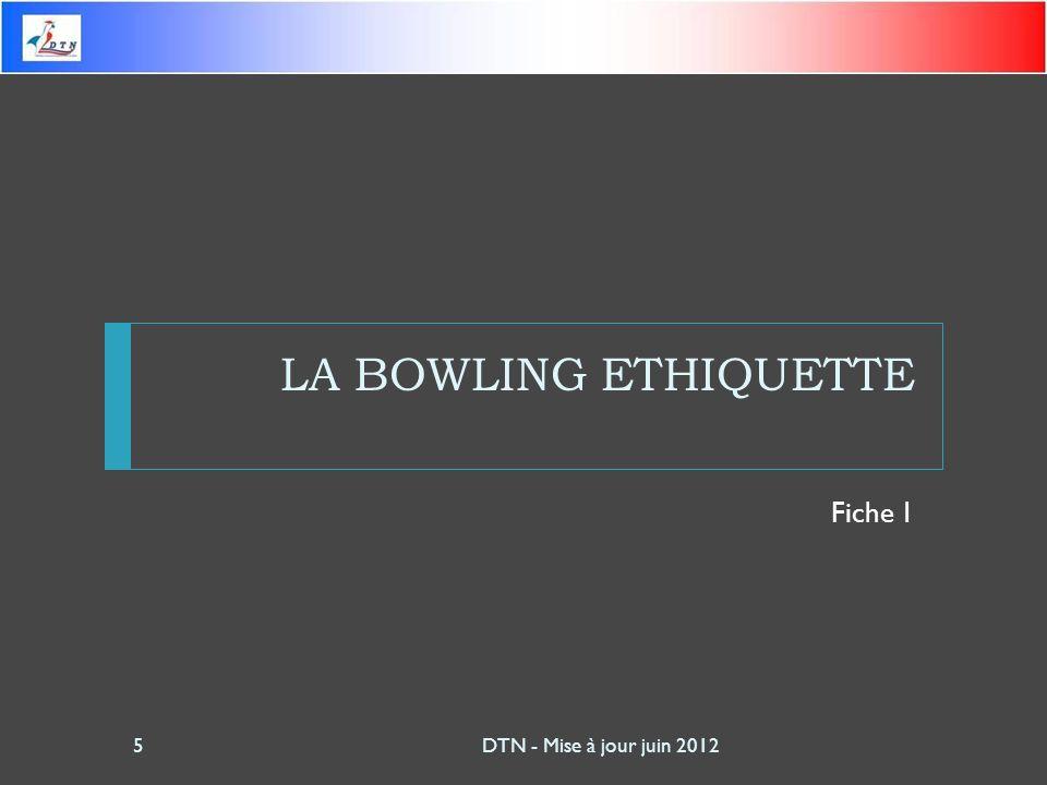 LA BOWLING ETHIQUETTE Fiche 1 DTN - Mise à jour juin 2012