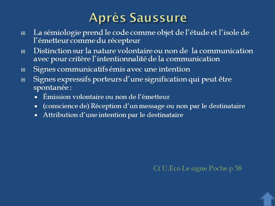 Après Saussure La sémiologie prend le code comme objet de l'étude et l'isole de l'émetteur comme du récepteur.