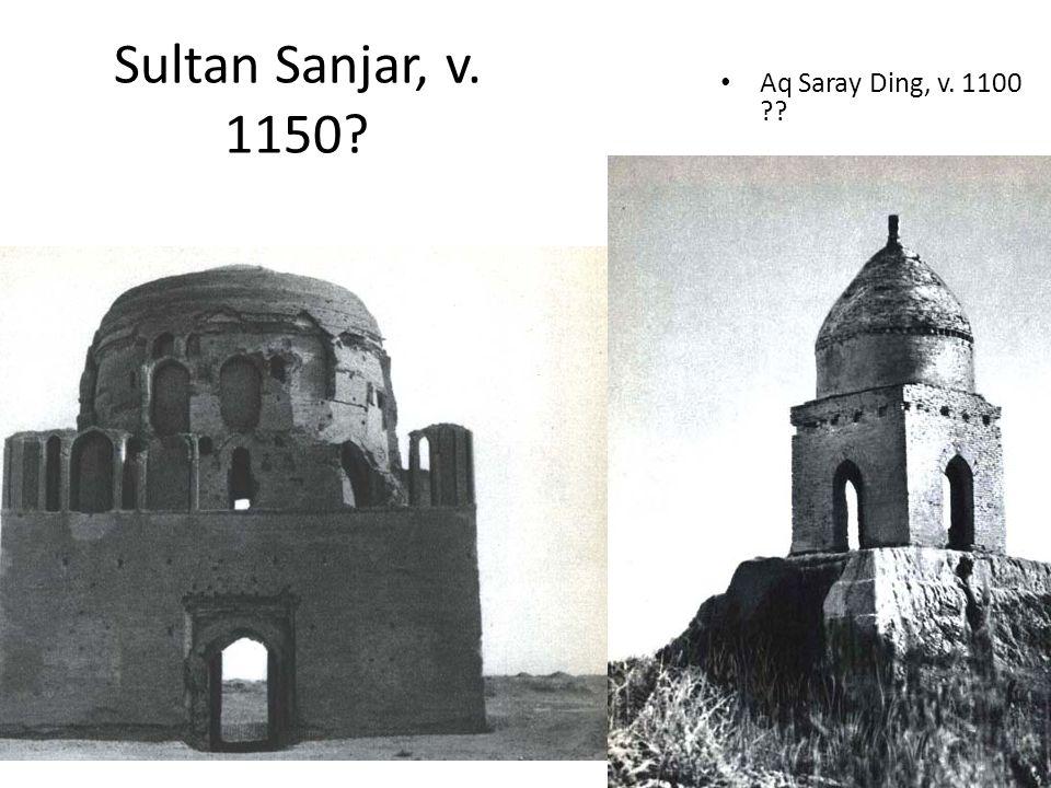 Sultan Sanjar, v. 1150 Aq Saray Ding, v. 1100