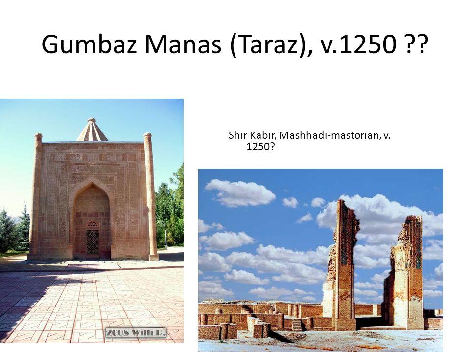 Gumbaz Manas (Taraz), v.1250 Shir Kabir, Mashhadi-mastorian, v. 1250