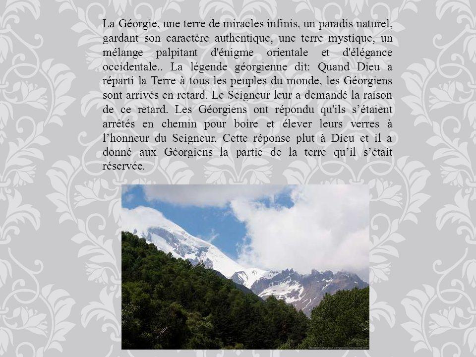 La Géorgie, une terre de miracles infinis, un paradis naturel, gardant son caractère authentique, une terre mystique, un mélange palpitant d énigme orientale et d élégance occidentale..