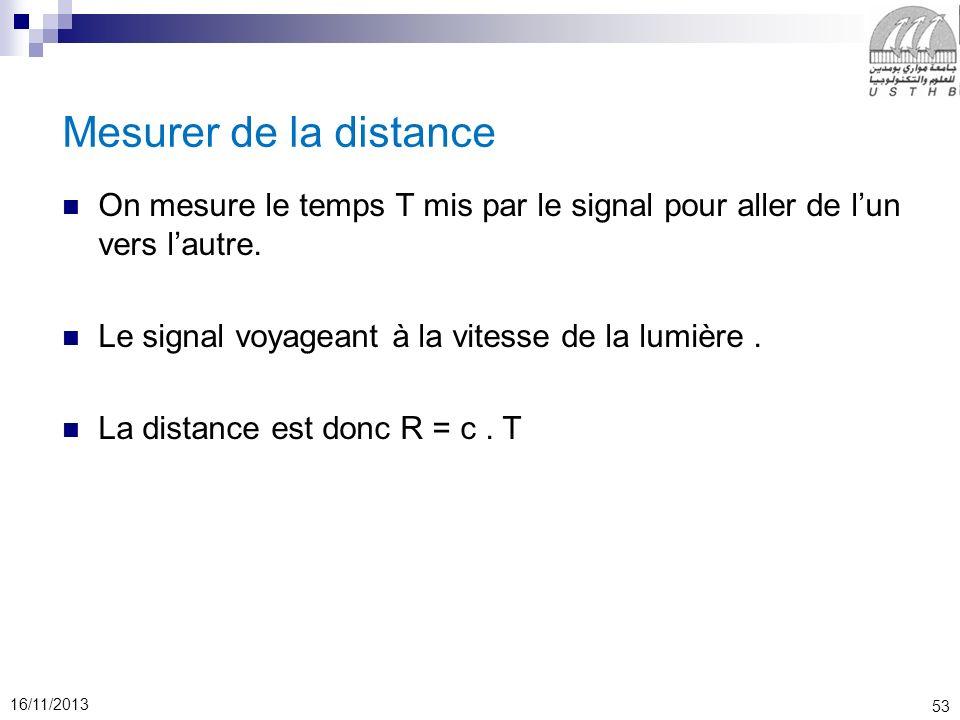 Mesurer de la distance On mesure le temps T mis par le signal pour aller de l'un vers l'autre. Le signal voyageant à la vitesse de la lumière .