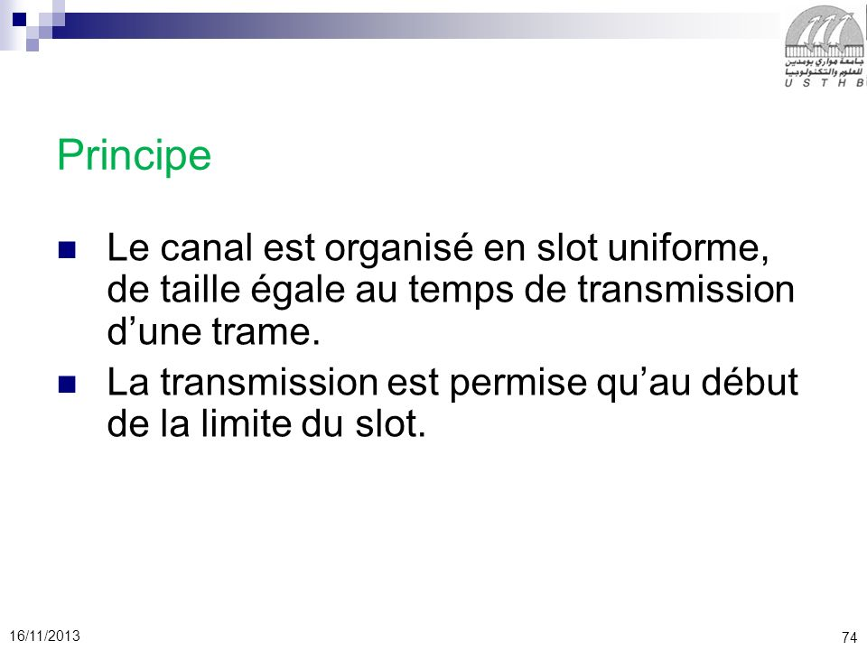 Principe Le canal est organisé en slot uniforme, de taille égale au temps de transmission d'une trame.