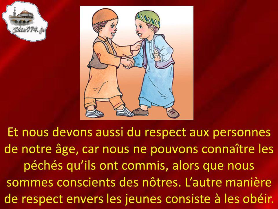Et nous devons aussi du respect aux personnes de notre âge, car nous ne pouvons connaître les péchés qu'ils ont commis, alors que nous sommes conscients des nôtres.