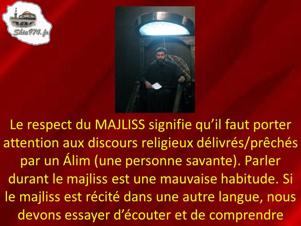 Le respect du MAJLISS signifie qu'il faut porter attention aux discours religieux délivrés/prêchés par un Álim (une personne savante).
