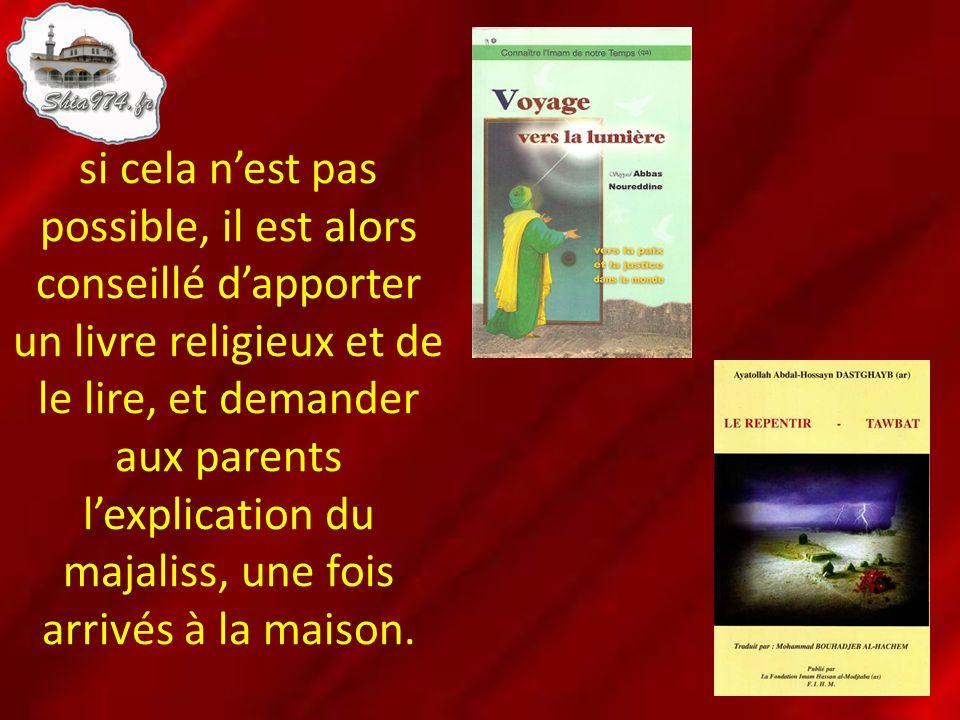 si cela n'est pas possible, il est alors conseillé d'apporter un livre religieux et de le lire, et demander aux parents l'explication du majaliss, une fois arrivés à la maison.