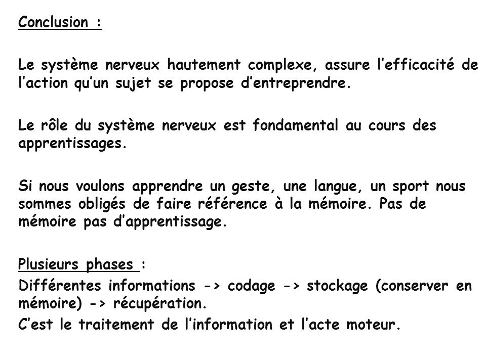 Conclusion : Le système nerveux hautement complexe, assure l'efficacité de l'action qu'un sujet se propose d'entreprendre.