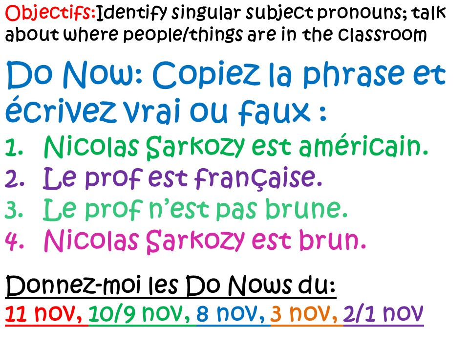 Do Now: Copiez la phrase et écrivez vrai ou faux :