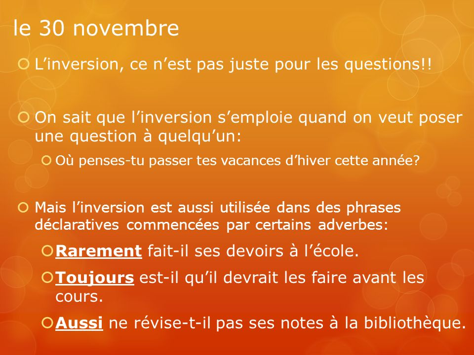 le 30 novembre L'inversion, ce n'est pas juste pour les questions!!
