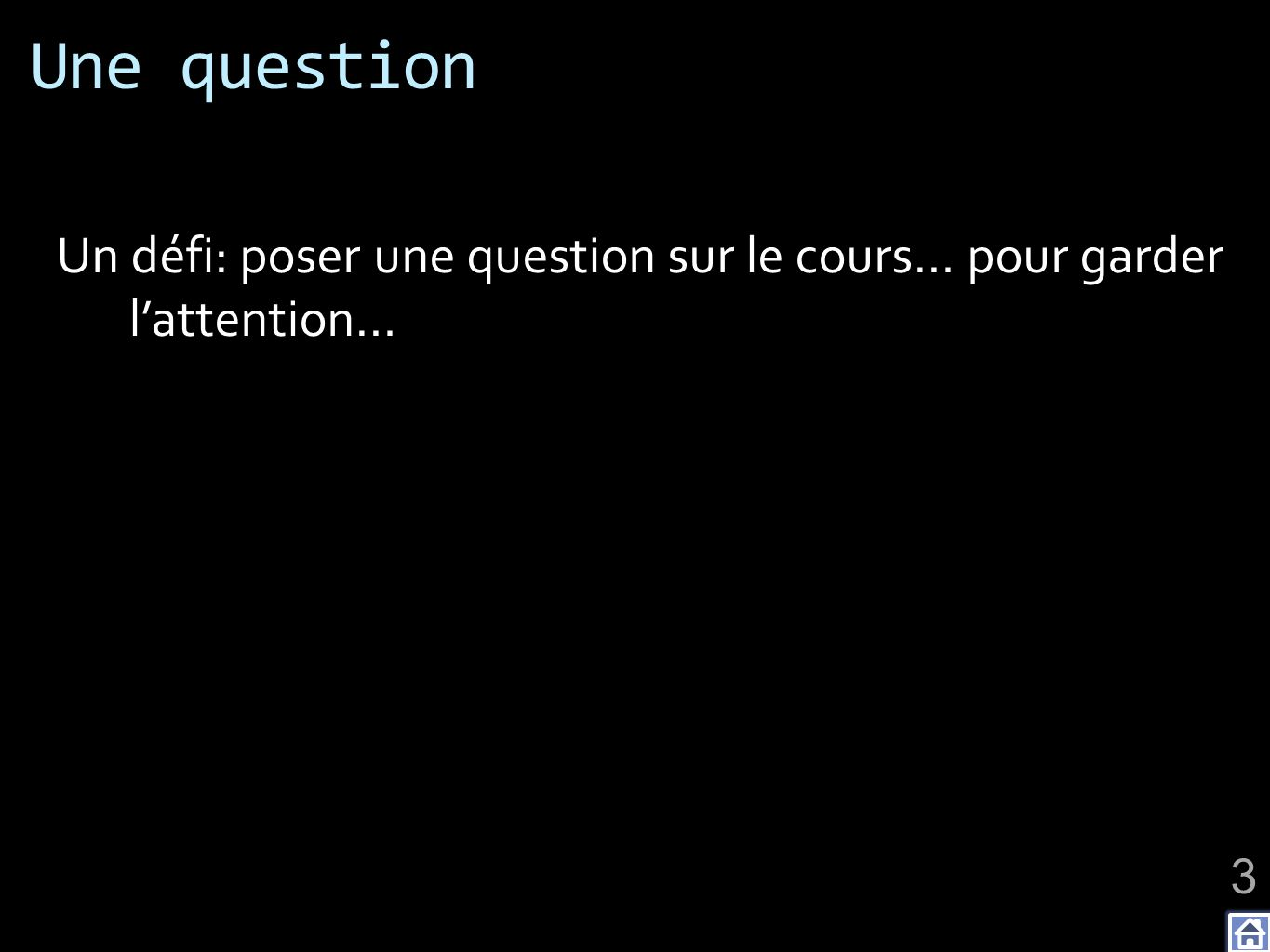 Une question Un défi: poser une question sur le cours… pour garder l'attention…