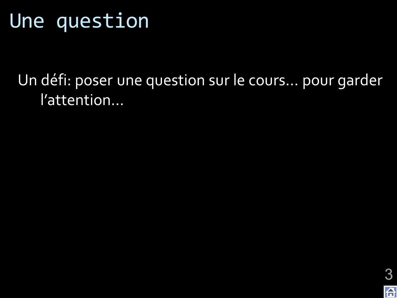 Une question Un défi: poser une question sur le cours… pour garder l'attention…