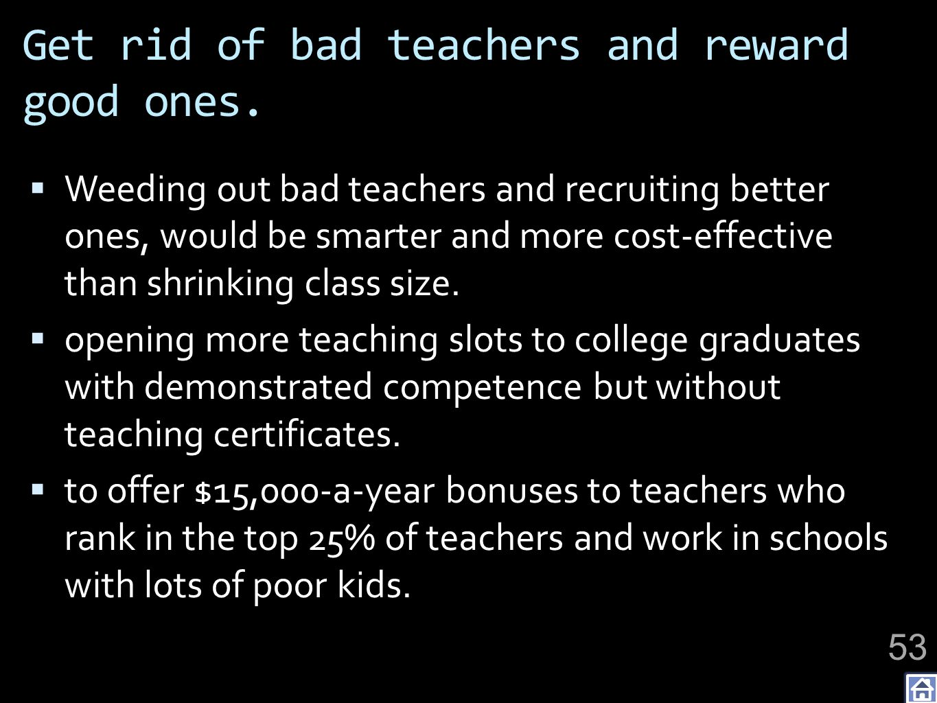 Get rid of bad teachers and reward good ones.
